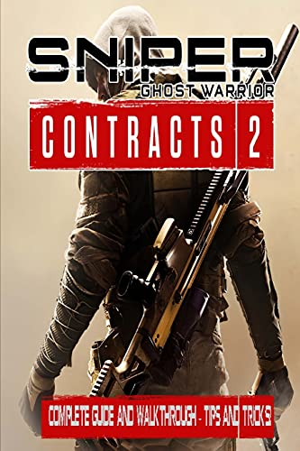 Sniper Ghost Warrior Contracts 2: Complete Guide And Walkthrough – Tips and Tricks